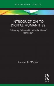 Book cover image: Introduction to Digital Humanities Enhancing Scholarship with the Use of Technology by Kathryn C. Wymer